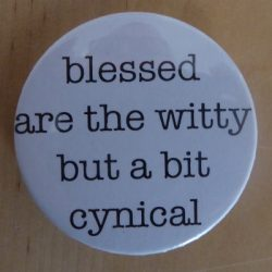 Blessed are the witty but a bit cynical