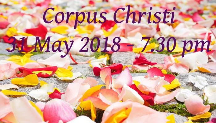 Corpus Christi - 31 May 2018 - 7.30 pm