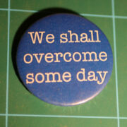 We shall overcome some day